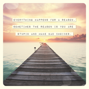 Everything Happens for a Reason Sassy Greeting Card
