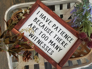 I have patience because there are too many witnesses funny wood sign