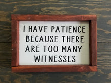 Load image into Gallery viewer, I have patience because there are too many witnesses funny wood sign