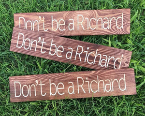 Don't be a Richard funny wood sign