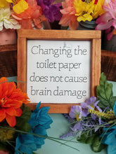 Load image into Gallery viewer, Bathroom sign, Changing the Toilet Paper Does Not Cause Brain Damage