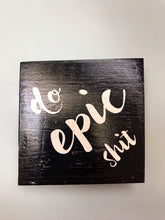 Load image into Gallery viewer, Do epic shit, funny desk office decor wood sign