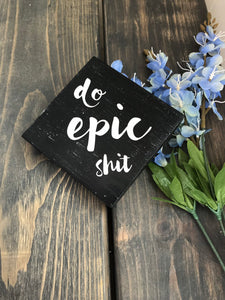 Do epic shit, funny desk office decor wood sign