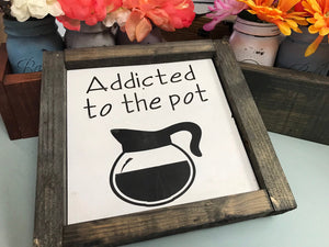 Addicted To The Pot - Coffee Bar Wood Sign