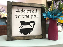 Load image into Gallery viewer, Addicted To The Pot - Coffee Bar Wood Sign