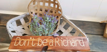 Load image into Gallery viewer, Don't be a Richard funny wood sign