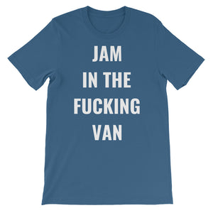 JAM IN THE FUCKING VAN - Short-Sleeve Unisex T-Shirt