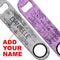 ADD YOUR NAME Speed Bottle Opener - I Don't Have The Energy