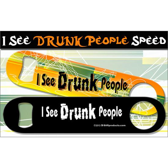 """I See Drunk People'' Kolorcoat™ Speed Opener"