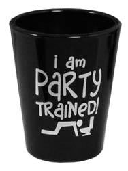I am Party Trained Shot Glass