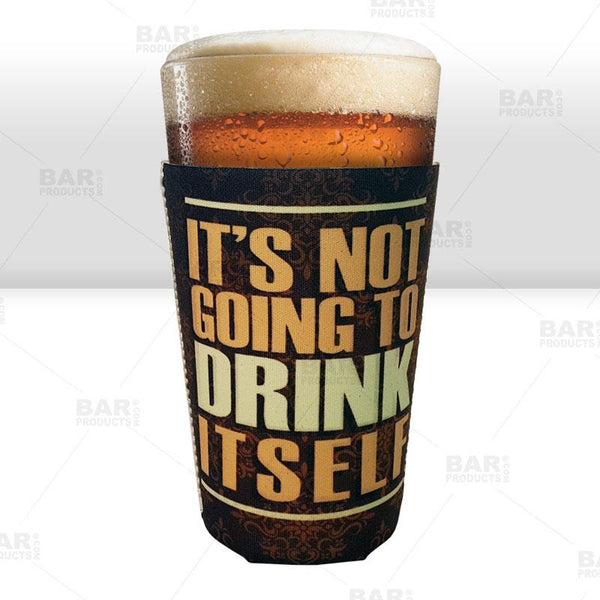 Pint Glass Cooler - It's Not Going To Drink Itself