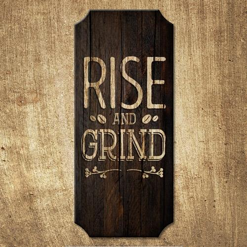 Rise and Grind - Wood Plaque Kolorcoat™ Sign