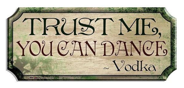Trust Me, You Can Dance Wood Plaque Kolorcoat™ Sign