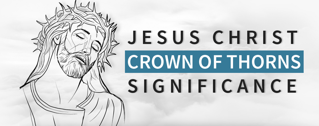 Jesus Christ: The Meaning and Significance of the Crown of Thorns