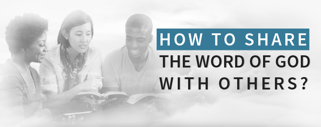 9 Easy Ways to Share the Word of God with Others