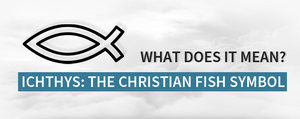 Ichthys: The Meaning of the Christian Fish Symbol
