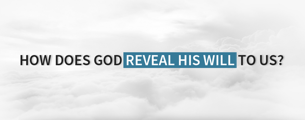 How Does God Reveal His Will To Us ?