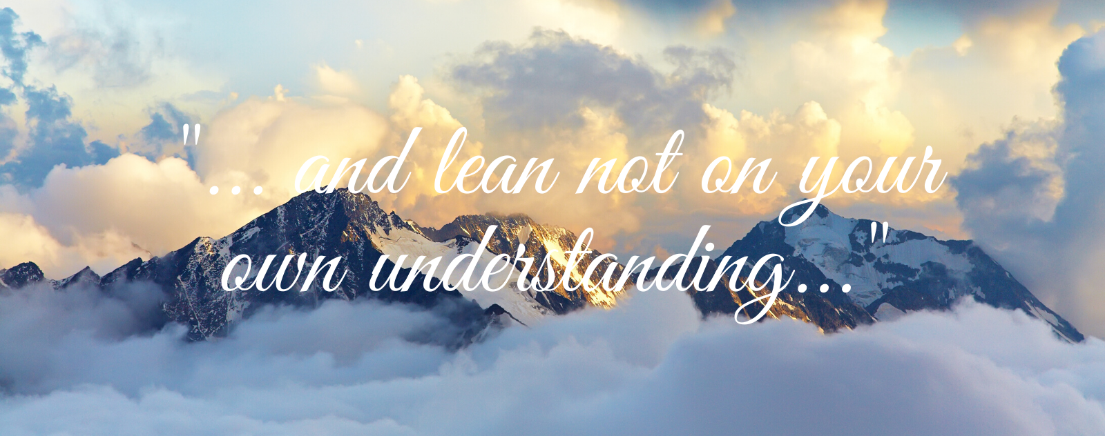 And lean not on your own understanding