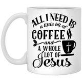 all-i-need-is-a-little-bit-of-coffee-and-a-whole-lot-of-jesus-coffee-mug