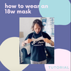 How To Wear Our Masks