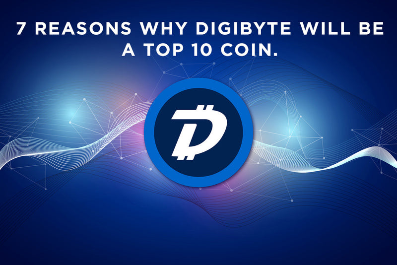7 Reasons Why DigiByte Will Make It To The Top 10