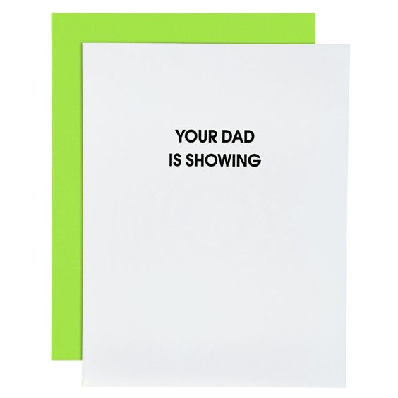 Your Dad Is Showing Letterpress Card