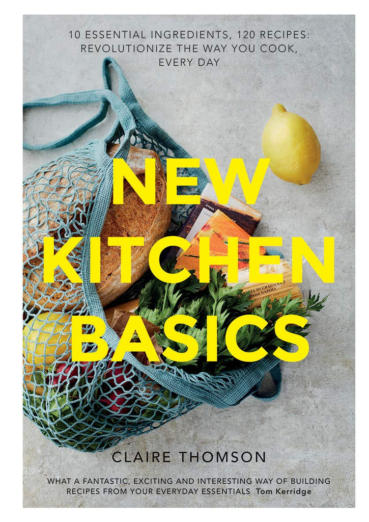 New Kitchen Basics: 10 Essential Ingredients, 120 Recipes: Revolutionize the Way You Cook, Every Day
