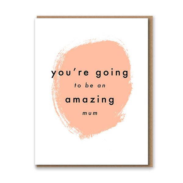 'You're going to be an amazing mum' Card from Letterpress