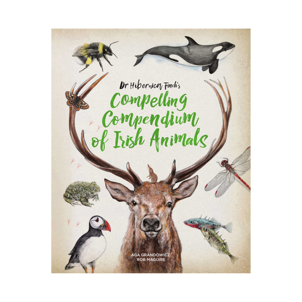 Dr Hibernica Finch's Compelling Compendium of Irish Animals by Aga Grandowicz and Rob Maguire