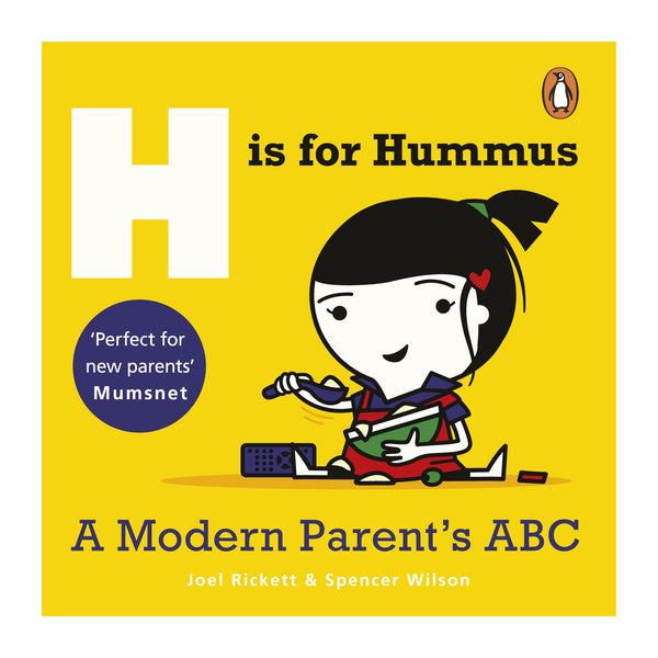 H is for Hummus - A Modern Parent's ABC by Joel Rickett and Spencer Wilson