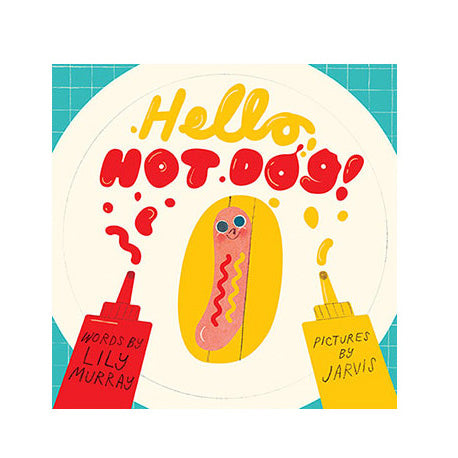 Hello Hot Dog by Lily Murray and Jarvis