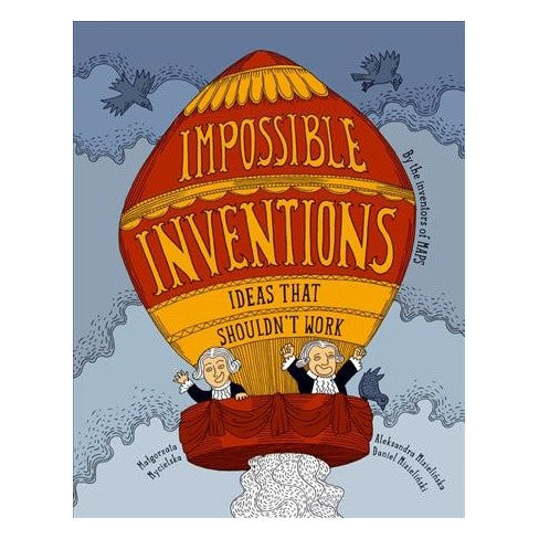 Impossible Inventions - Ideas That Shouldn't Work by M Mycielska and A and D Mizielinski