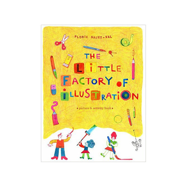 The Little Factory of Illustration by Florie Saint-Val - Tate Publishing