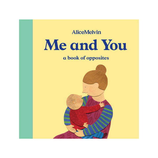 Me and You - A Book of Opposites by Alice Melvin
