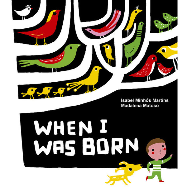 When I Was Born - Book by Isabel Minhós Martins