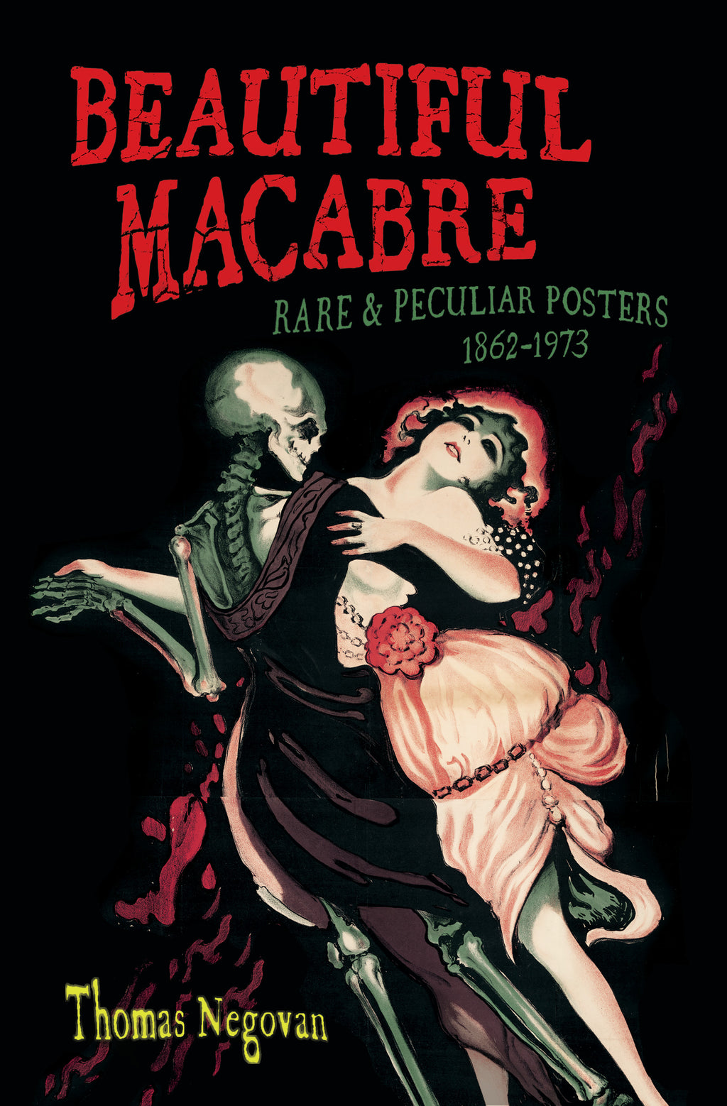 Beautiful Macabre Rare and Peculiar Posters 1862 - 1973 Thomas Negovan Art History Century Guild