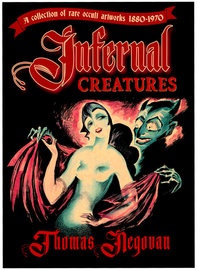 Infernal Creatures: A Collection of Rare Occult Artworks 1880-1970 [Hardcover]