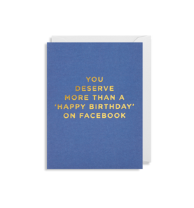 Mini Card - You Deserve More Than A Happy Birthday On Facebook