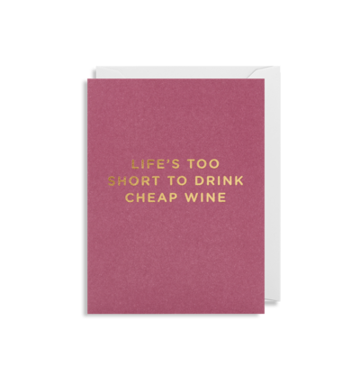 Mini Card - Life's Too Short To Drink Cheap Wine