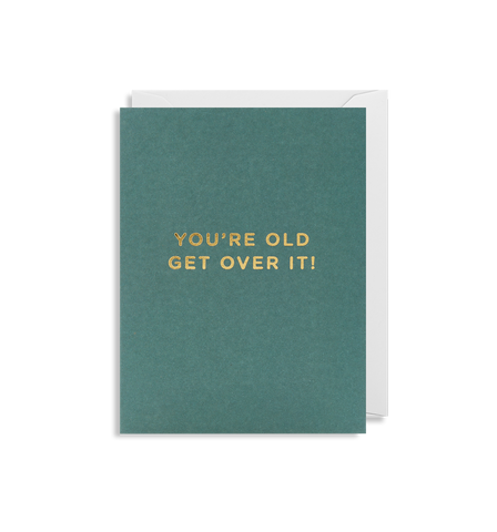Mini Card - You're Old Get Over It