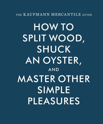 How to Split Wood, Shuck an Oyster and Master Other Simple Pleasures
