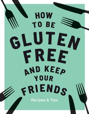 How to be Gluten Free & Keep Your Friends