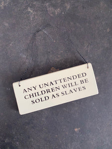 Sign - Any Unattended Children Will Be Sold As Slaves