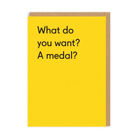 Card - What Do You Want A Medal?