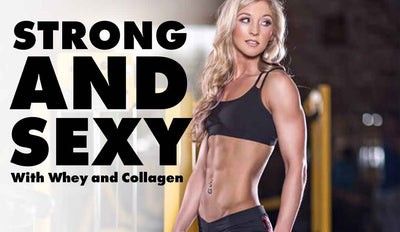Stronger and Sexier with Whey and Collagen Protein