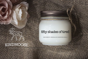 Fifty Shades of Tired. Hand-poured Natural Soy Candles made in Canada.