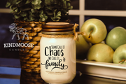 Some call it Chaos, We call it Family, Soy Candles, hand poured in Orangeville, Ontario Canada