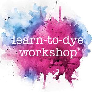 Learn to Dye Workshop