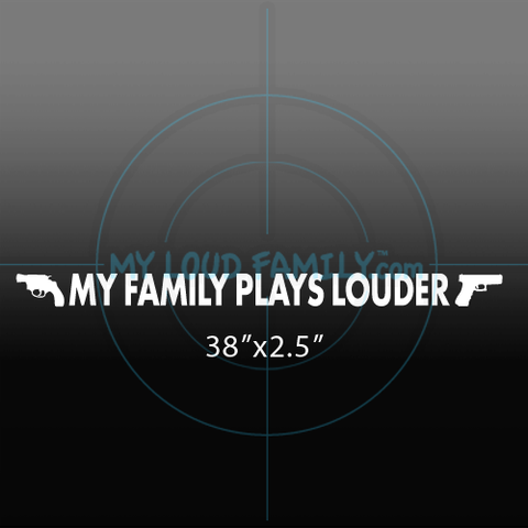 "My Family Plays Louder with Two Pistols on each side 38""x2.5"""