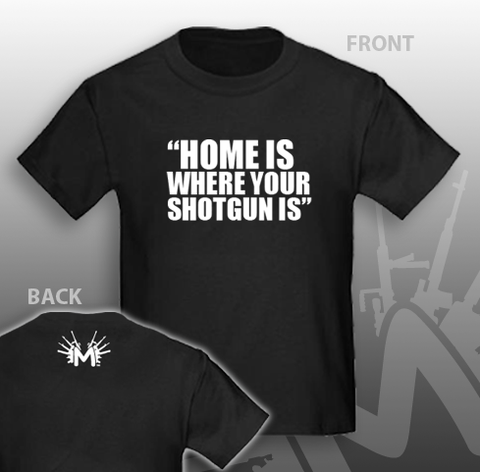 Home is where your Shotgun is T-Shirt